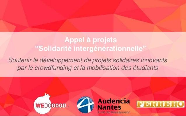 """1 Appel à projets """"Solidarité intergénérationnelle"""" Soutenir le développement de projets solidaires innovants par le crowd..."""