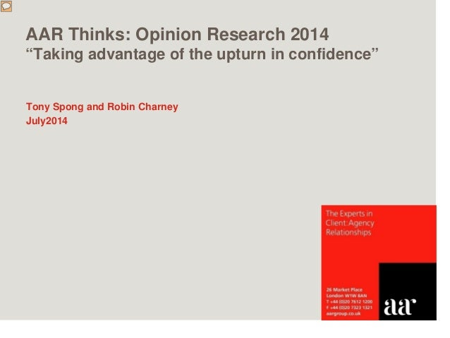 """AAR Thinks: Opinion Research 2014 """"Taking advantage of the upturn in confidence"""" Tony Spong and Robin Charney July2014"""