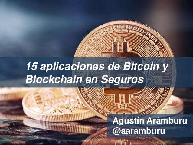 15 aplicaciones de Bitcoin y Blockchain en Seguros Agustín Arámburu @aaramburu