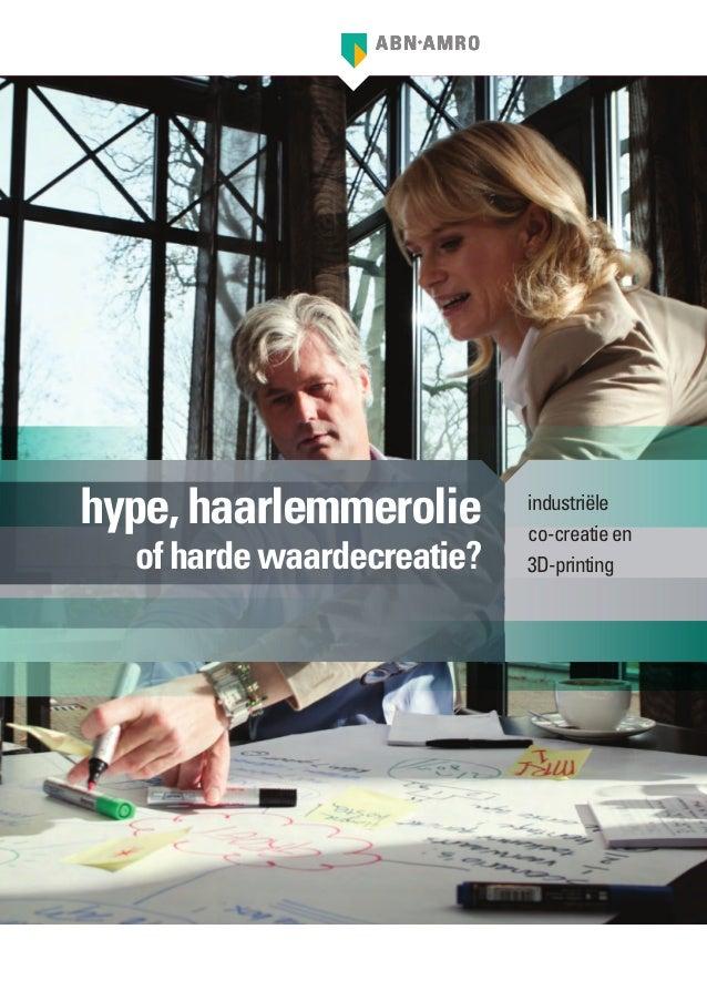hype, haarlemmerolie        industriële                            co-creatie en  of harde waardecreatie?   3D-printing