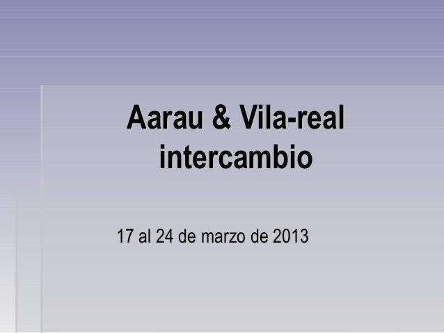 Aarau & Vila-real   intercambio17 al 24 de marzo de 2013