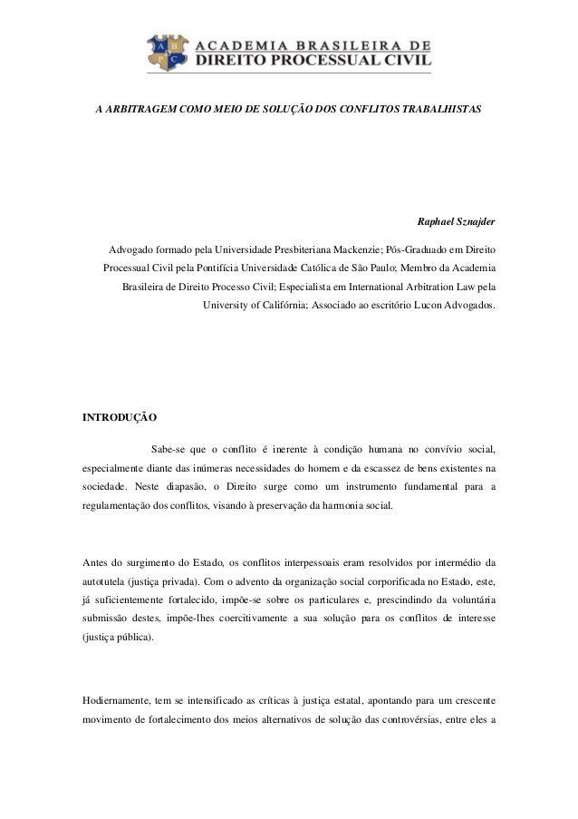 A ARBITRAGEM COMO MEIO DE SOLUÇÃO DOS CONFLITOS TRABALHISTAS Raphael Sznajder Advogado formado pela Universidade Presbit...