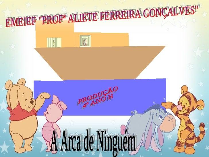 """A Arca de Ninguém  EMEIEF """"PROFª ALIETE FERREIRA GONÇALVES"""" PRODUÇÃO 4º ANO H"""