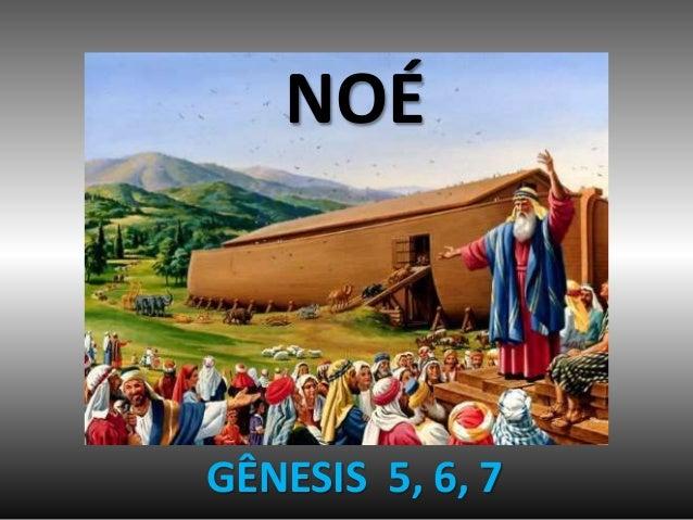 NOÉ GÊNESIS 5, 6, 7