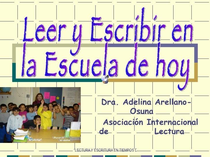 Dra. Adelina Arellano-Osuna Asociación Internacional de  Lectura Leer y Escribir en la Escuela de hoy