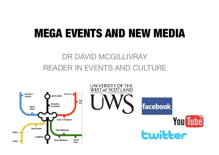 MEGA EVENTS AND NEW MEDIA     DR DAVID MCGILLIVRAY READER IN EVENTS AND CULTURE