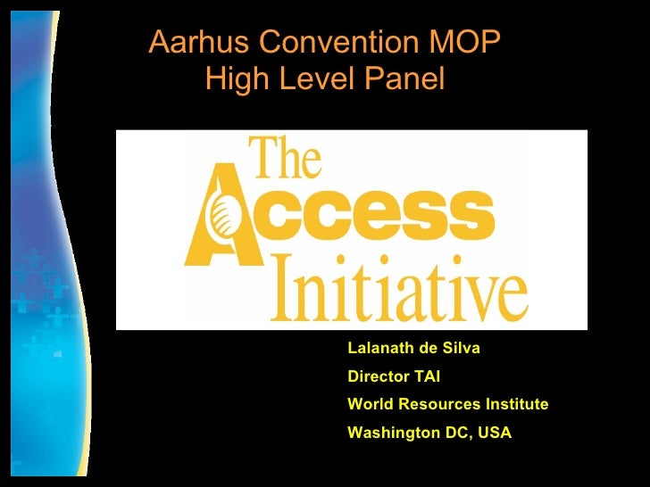 Aarhus Convention MOP High Level Panel Lalanath de Silva Director TAI World Resources Institute Washington DC, USA