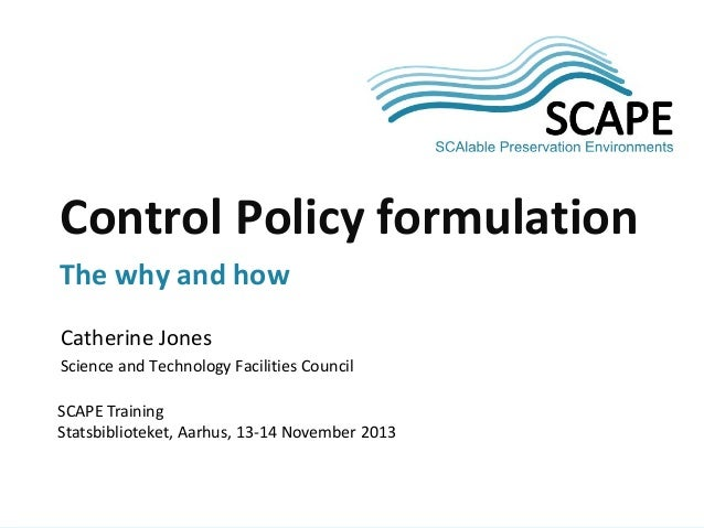 Control Policy formulation The why and how Catherine Jones Science and Technology Facilities Council SCAPE Training Statsb...