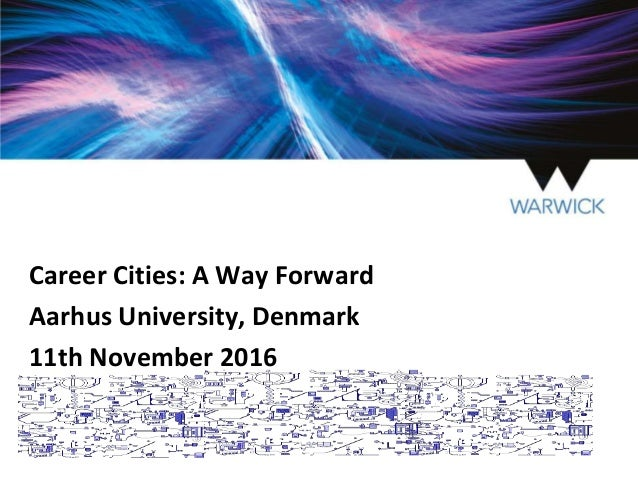 Career Cities: A Way Forward Aarhus University, Denmark 11th November 2016