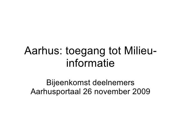 Aarhus: toegang tot Milieu-informatie Bijeenkomst deelnemers Aarhusportaal 26 november 2009