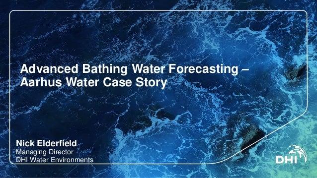Advanced Bathing Water Forecasting – Aarhus Water Case Story  Nick Elderfield  Managing DirectorDHI Water Environments