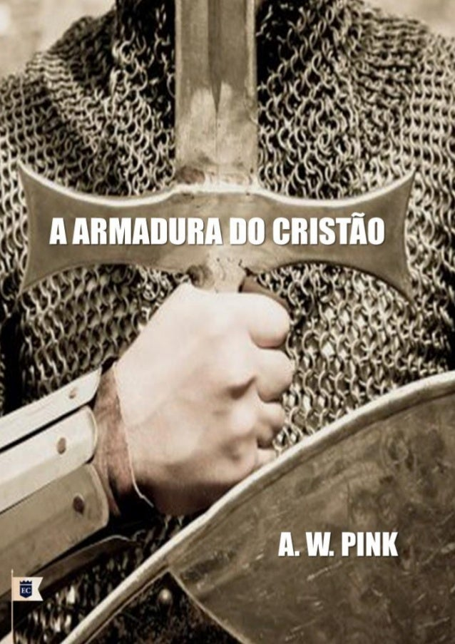 A Armadura do Cristão  Arthur Walkington Pink  Facebook.com/oEstandarteDeCristo  ―No demais, irmãos meus, fortalecei-vos n...
