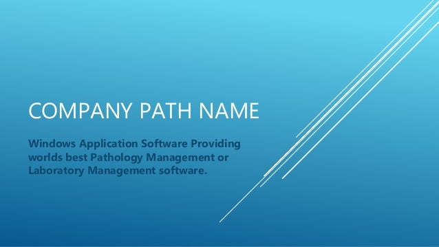 COMPANY PATH NAME Windows Application Software Providing worlds best Pathology Management or Laboratory Management softwar...