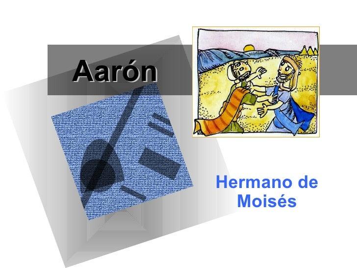 Aarón        Hermano de          Moisés