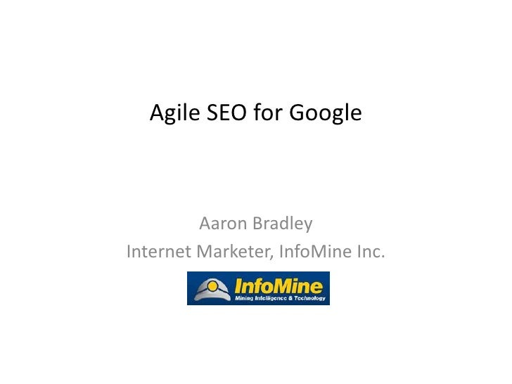 Agile SEO for Google         Aaron BradleyInternet Marketer, InfoMine Inc.
