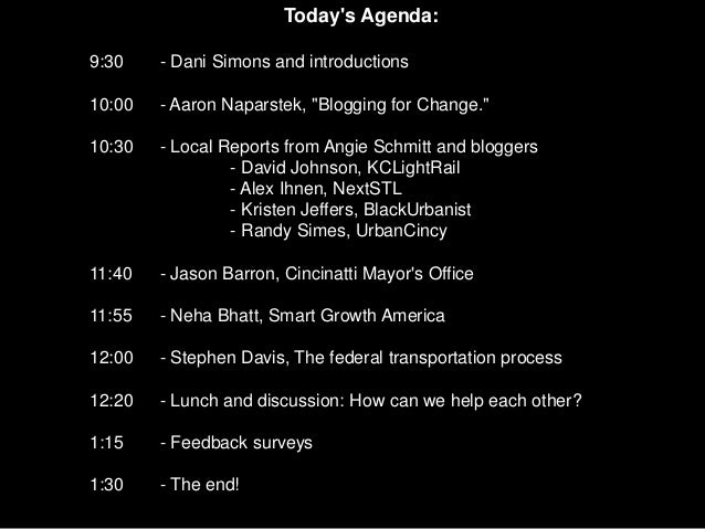 """Todays Agenda:9:30    - Dani Simons and introductions10:00   - Aaron Naparstek, """"Blogging for Change.""""10:30   - Local Repo..."""