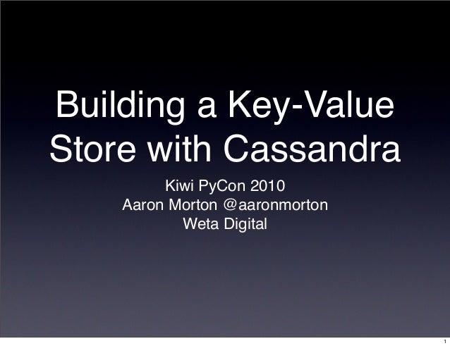 Building a Key-Value Store with Cassandra Kiwi PyCon 2010 Aaron Morton @aaronmorton Weta Digital 1