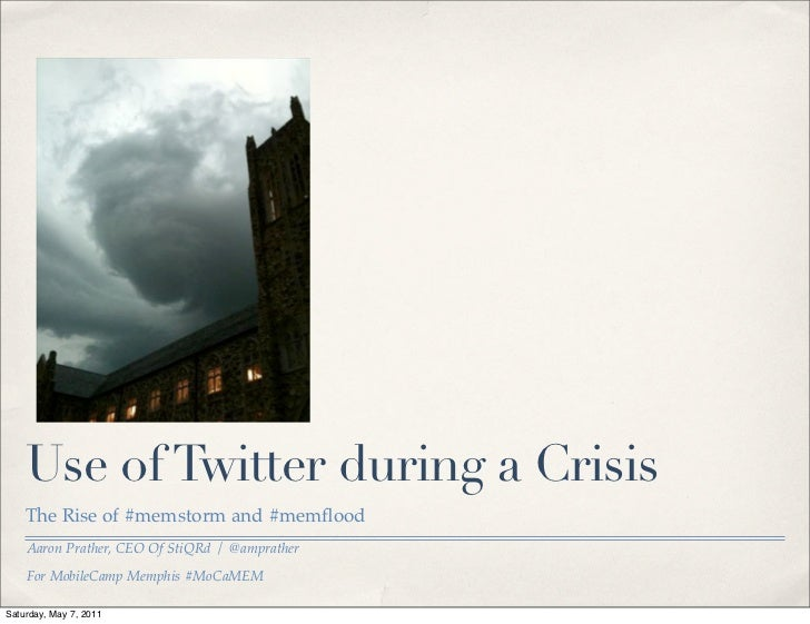 Use of Twitter during a Crisis    The Rise of #memstorm and #memflood    Aaron Prather, CEO Of StiQRd / @amprather    For M...