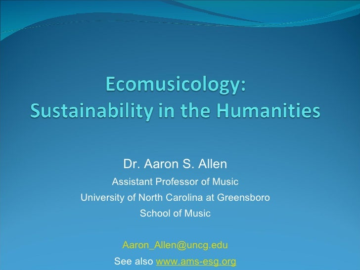 Dr. Aaron S. Allen Assistant Professor of Music University of North Carolina at Greensboro School of Music [email_address]...