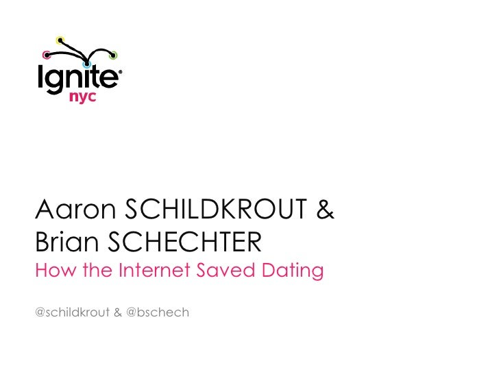 Aaron SCHILDKROUT & Brian SCHECHTERHow the Internet Saved Dating<br />@schildkrout & @bschech<br />