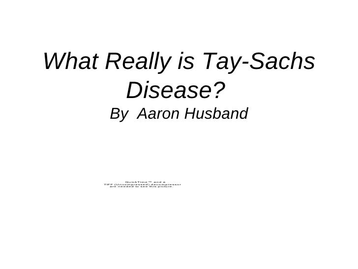 What Really is Tay-Sachs       Disease?        By Aaron Husband                   QuickTime™ and a      TIFF (Uncompressed...