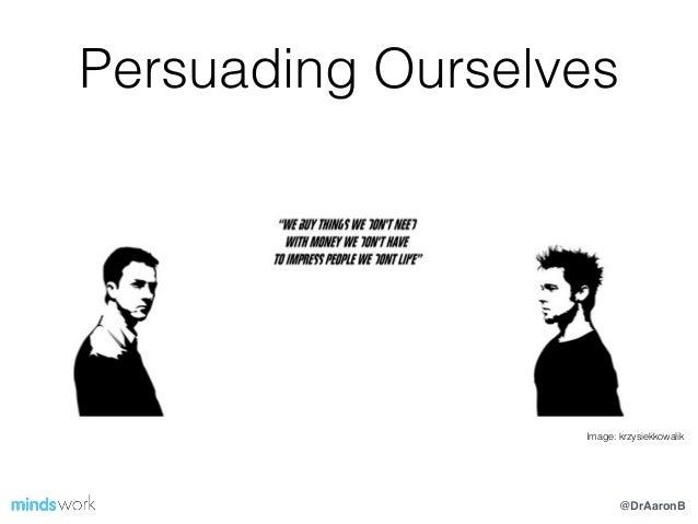 Persuading Ourselves Image: krzysiekkowalik @DrAaronB