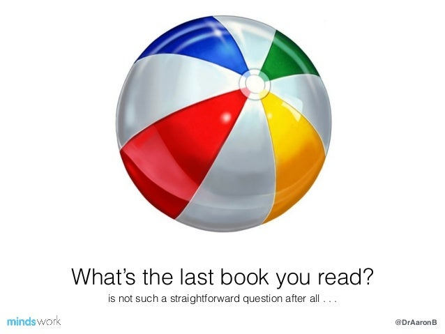 @DrAaronB What's the last book you read? is not such a straightforward question after all . . .