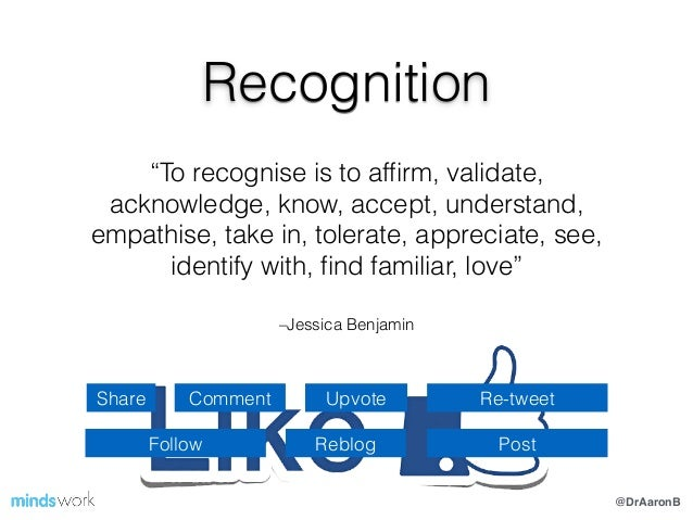 """@DrAaronB –Jessica Benjamin """"To recognise is to affirm, validate, acknowledge, know, accept, understand, empathise, take in..."""