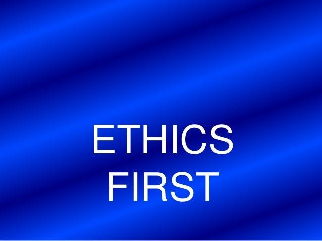ETHICS FIRST