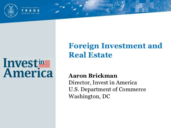 Aaron Brickman Director, Invest in America U.S. Department of Commerce Washington, DC  Foreign Investment and Real Estate
