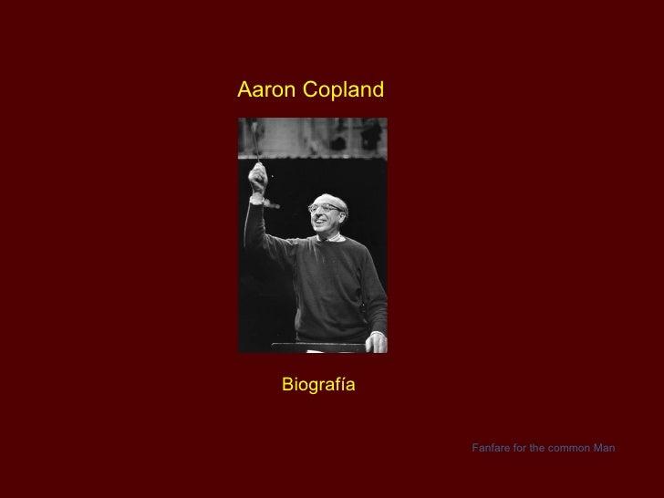 Aaron Copland Biografía Fanfare for the common Man