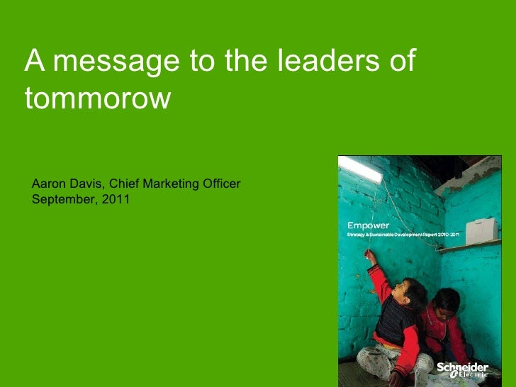 A message to the leaders oftommorowAaron Davis, Chief Marketing OfficerSeptember, 2011