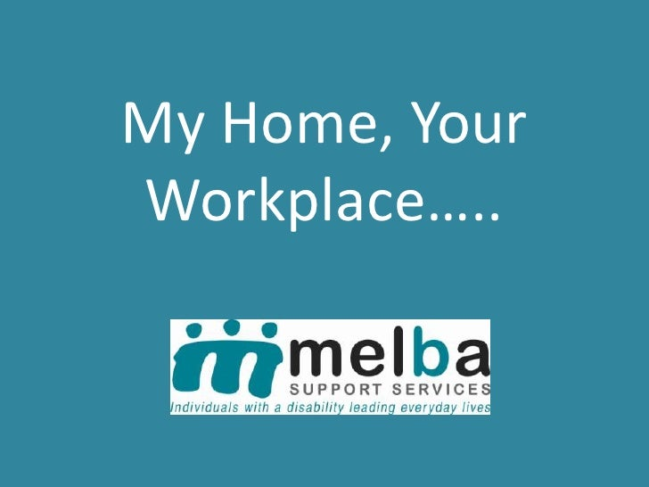 My Home, YourWorkplace…..