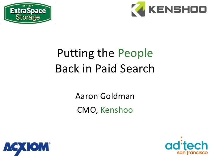 Putting the  People   Back in Paid Search Aaron Goldman CMO,  Kenshoo