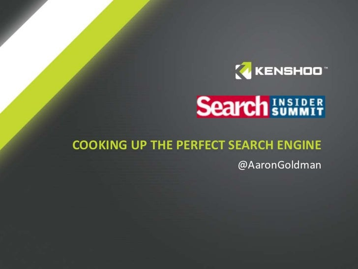 COOKING UP THE PERFECT SEARCH ENGINE                       @AaronGoldman