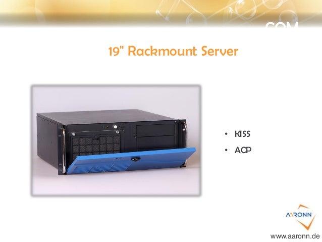 "COM 19"" Rackmount Server • KISS • ACP www.aaronn.de"