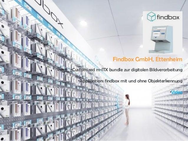 Findbox GmbH, Ettenheim •Customized m-ITX bundle zur digitalen Bildverarbeitung •Applikation: findbox mit und ohne Objekte...