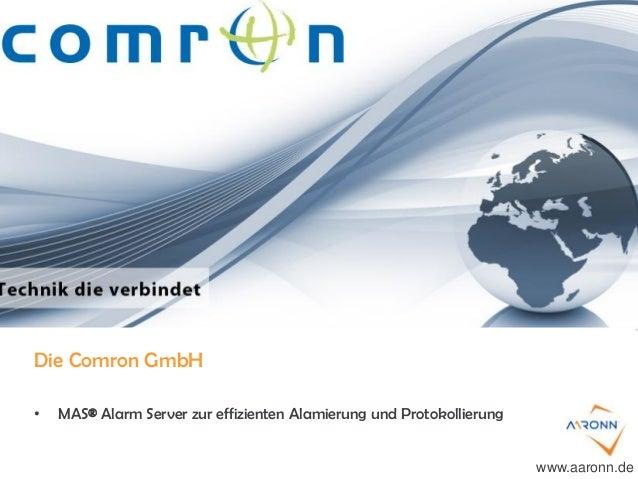 Die Comron GmbH • MAS® Alarm Server zur effizienten Alamierung und Protokollierung www.aaronn.de