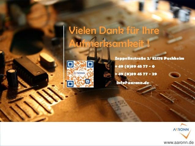 Vielen Dank für Ihre Aufmerksamkeit ! Zeppelinstraße 2/ 82178 Puchheim + 49 (0)89 45 77 - 0 + 49 (0)89 45 77 - 29 www.aaro...