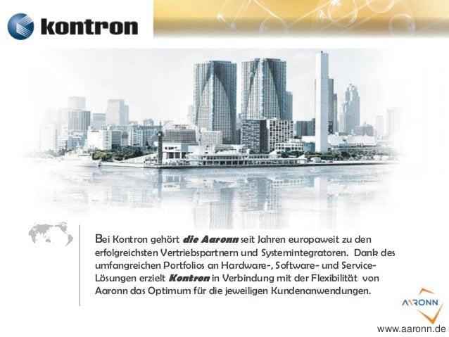Bei Kontron gehört die Aaronn seit Jahren europaweit zu den erfolgreichsten Vertriebspartnern und Systemintegratoren. Dank...