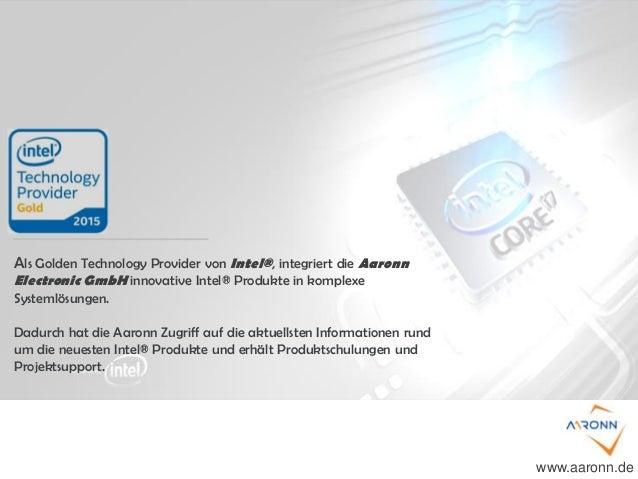Als Golden Technology Provider von Intel®, integriert die Aaronn Electronic GmbH innovative Intel® Produkte in komplexe Sy...