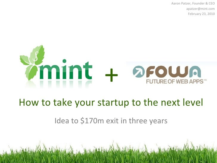 Aaron Patzer, Founder & CEO [email_address] February 23, 2010 How to take your startup to the next level Idea to $170m exi...