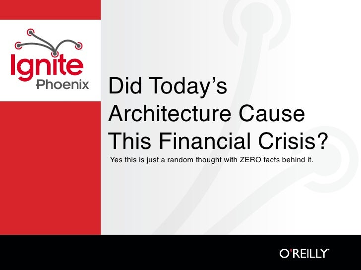 Did Today's Phoenix            Architecture Cause           This Financial Crisis?           Yes this is just a random tho...