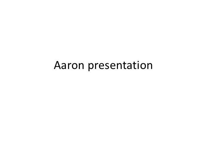 Aaron presentation <br />