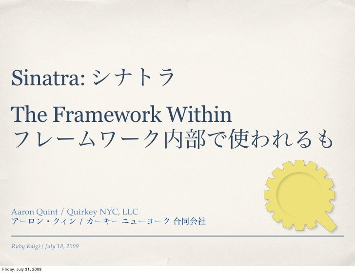 Sinatra:     The Framework Within        Aaron Quint / Quirkey NYC, LLC                     /      Ruby Kaigi / July 18, 2...