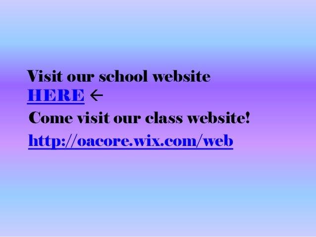 Visit our school websiteHERE Come visit our class website!http://oacore.wix.com/web