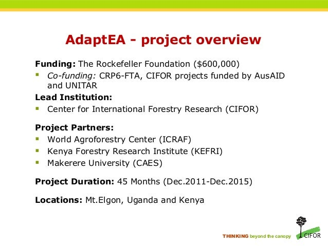 THINKING beyond the canopy AdaptEA - project overview Funding: The Rockefeller Foundation ($600,000)  Co-funding: CRP6-FT...