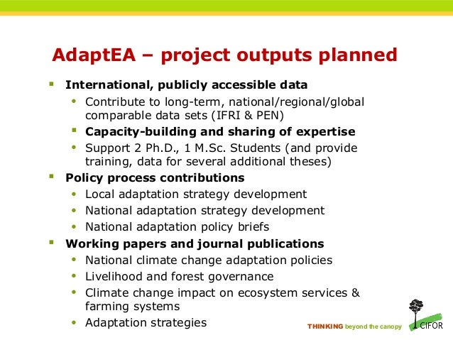 THINKING beyond the canopy AdaptEA – project outputs planned  International, publicly accessible data • Contribute to lon...