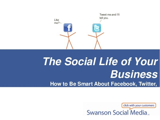 Tweet me and I'll                   tell you.  Like  me?The Social Life of Your              Business How to Be Smart Abou...