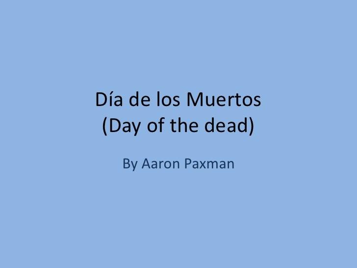 Día de los Muertos  (Day of the dead)   By Aaron Paxman